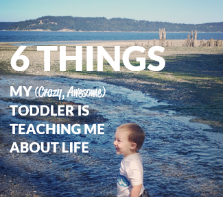 What my Toddler is teaching me about life